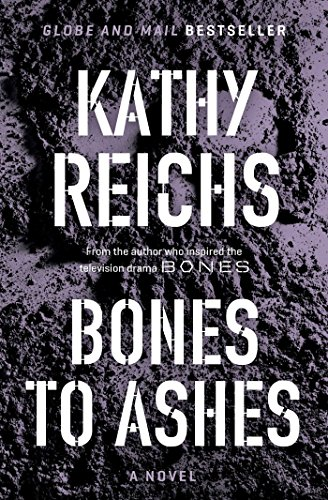 Bones to Ashes: A Novel: Reichs, Kathy