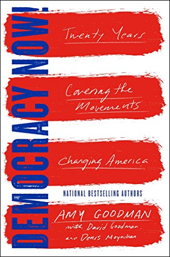 Democracy Now! Twenty Years Covering the Movements Changing America (Signed by Amy!): Goodman, Amy;...