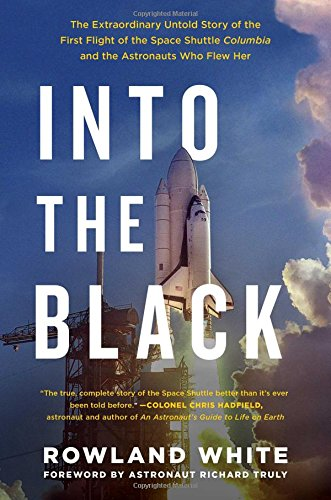 9781501123627: Into the Black: The Extraordinary Untold Story of the First Flight of the Space Shuttle Columbia and the Astronauts Who Flew Her