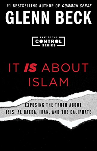It Is about Islam: Exposing the Truth about Isis, Al Qaeda, Iran, and the Caliphate (Control): Beck...