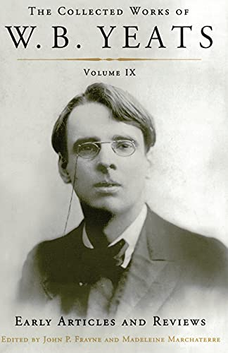 The Collected Works of W.B. Yeats Volume IX: Early Articles and Reviews: Uncollected Articles and ...