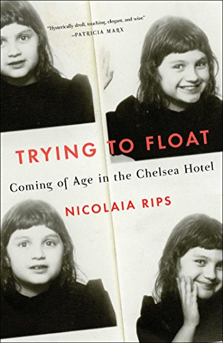 9781501132988: Trying to Float: Coming of Age in the Chelsea Hotel