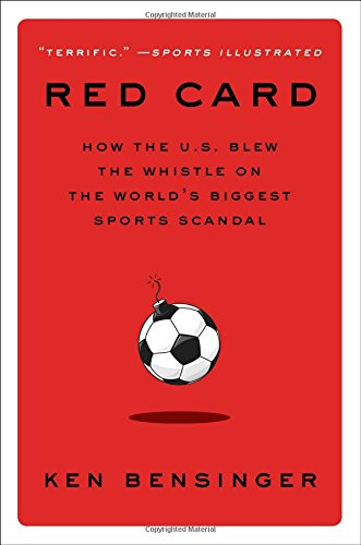 Red Card: How the U.S. Blew the: Ken Bensinger