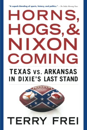 9781501136337: Horns, Hogs, and Nixon Coming: Texas vs. Arkansas in Dixie's Last Stand