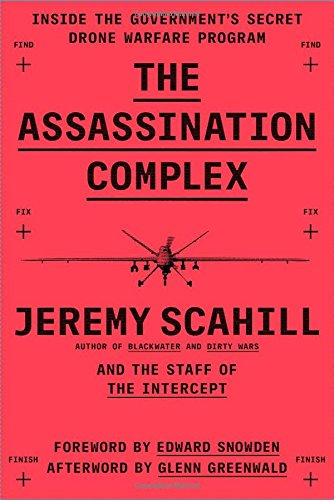 The Assassination Complex: Inside the Government S Secret Drone Warfare Program: Jeremy Scahill; ...