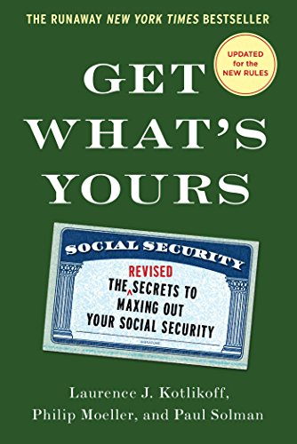 Get What's Yours - Revised & Updated: The Secrets to Maxing Out Your Social Security (The ...