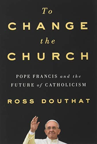 9781501146923: To Change the Church: Pope Francis and the Future of Catholicism