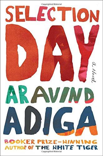Selection Day: A Novel: Aravind Adiga