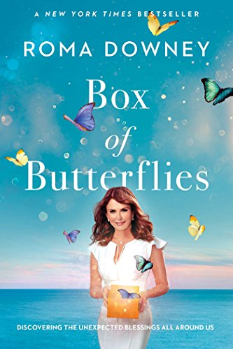 Box of Butterflies: Discovering the Unexpected Blessings All Around Us: Roma Downey