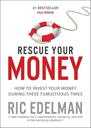 Rescue Your Money: How to Invest Your Money During these Tumultuous Times: Ric Edelman