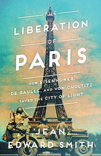 9781501164927: The Liberation of Paris: How Eisenhower, de Gaulle, and von Choltitz Saved the City of Light