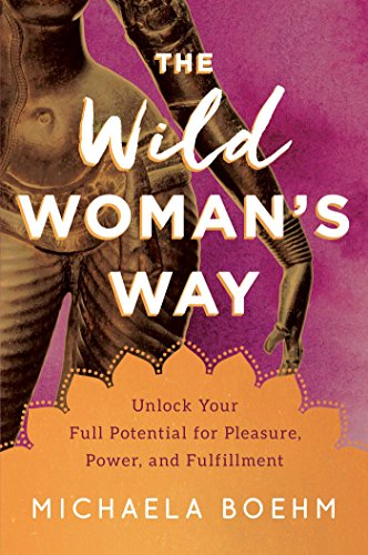 9781501179884: The Wild Woman's Way: Unlock Your Full Potential for Pleasure, Power, and Fulfillment