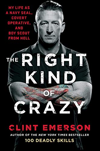 9781501184161: The Right Kind of Crazy: My Life as a Navy SEAL, Covert Operative, and Boy Scout from Hell