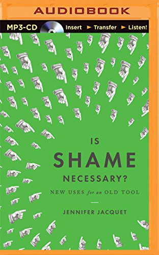 Is Shame Necessary?: New Uses for an Old Tool: Jacquet, Jennifer