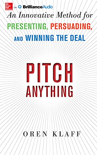 Pitch Anything: An Innovative Method for Presenting, Persuading, and Winning the Deal: Klaff, Oren