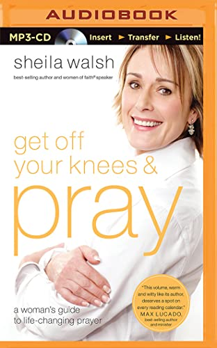 Get Off Your Knees and Pray: A Woman's Guide to Life-Changing Prayer: Walsh, Sheila