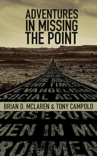 Adventures in Missing the Point: How the Culture-Controlled Church Neutered the Gospel: Brian ...