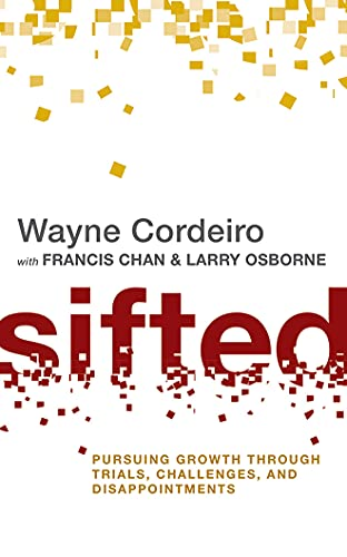 Sifted: Pursuing Growth Through Trials, Challenges, and Disappointments: Francis Chan; Larry ...