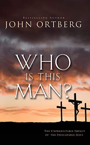 Who Is This Man?: The Unpredictable Impact of the Inescapable Jesus: John Ortberg