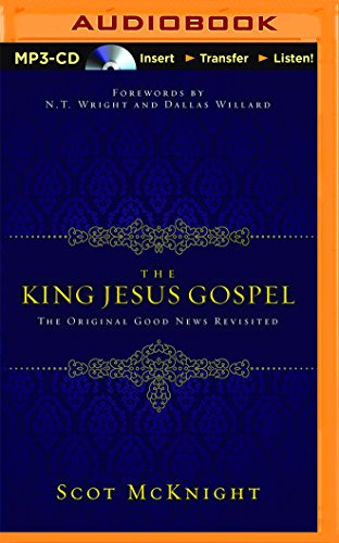 The King Jesus Gospel: The Original Good News Revisited: Dallas Willard; Scot McKnight