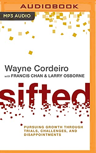 Sifted: Pursuing Growth Through Trials, Challenges, and Disappointments: Wayne Cordeiro, Francis ...
