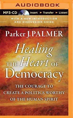 Healing the Heart of Democracy: Palmer, Parker J.