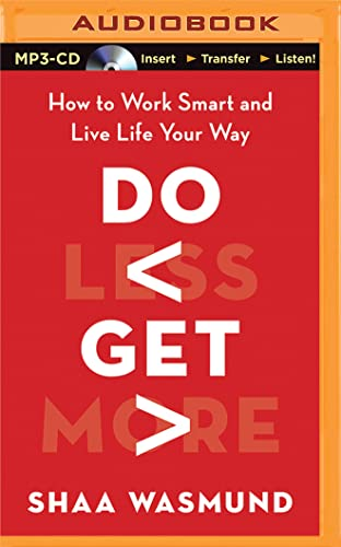 Do Less, Get More: How to Work Smart and Live Life Your Way: Shaa Wasmund
