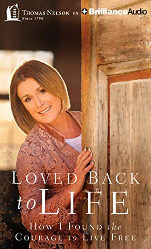 Loved Back to Life: How I Found the Courage to Live Free: Walsh, Sheila