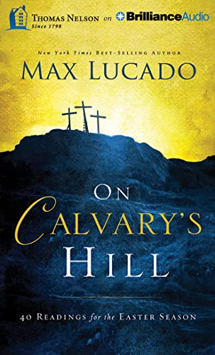 On Calvary's Hill: 40 Readings for the Easter Season: Lucado, Max