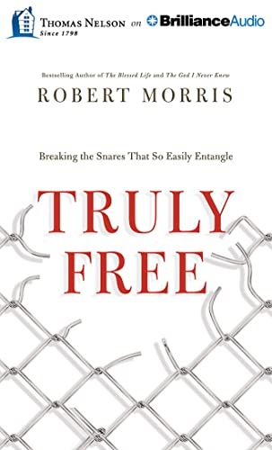 Truly Free: Breaking the Snares That So Easily Entangle: Morris, Robert