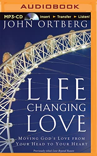 Life-Changing Love: Moving God's Love from Your Head to Your Heart: Ortberg, John