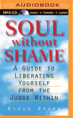 Soul Without Shame: Soul Without Shame: A Guide to Liberating Yourself from the Judge Within: Brown...