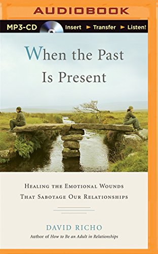 9781501227882: When the Past Is Present: Healing the Emotional Wounds that Sabotage our Relationships