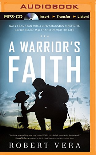 A Warrior's Faith: Navy Seal Ryan Job, a Life-Changing Firefight, and the Belief That ...