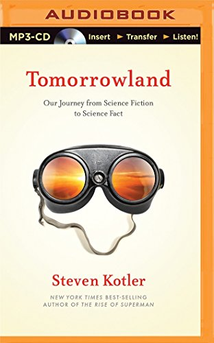 Tomorrowland: Our Journey from Science Fiction to Science Fact: Kotler, Steven