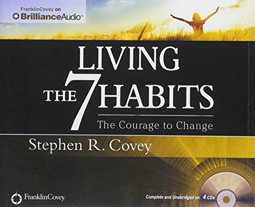 Living the 7 Habits: The Courage to Change: Stephen R. Covey