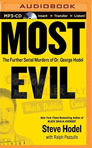 Most Evil: Avenger, Zodiac, and the Further Serial Murders of Dr. George Hill Hodel: Hodel, Steve
