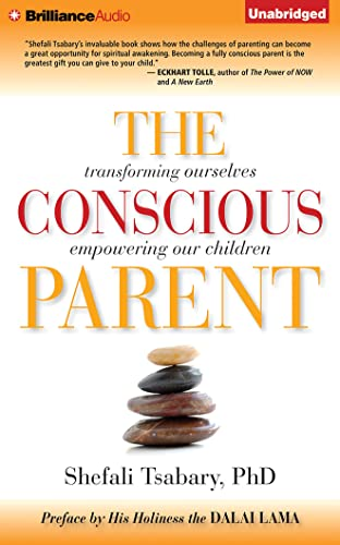 The Conscious Parent: Transforming Ourselves, Empowering Our Children: Tsabary, Shefali