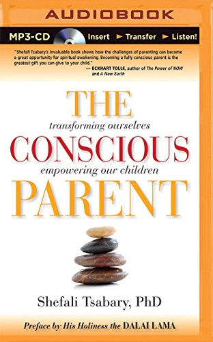The Conscious Parent: Transforming Ourselves, Empowering Our Children: Tsabary, Dr. Shefali