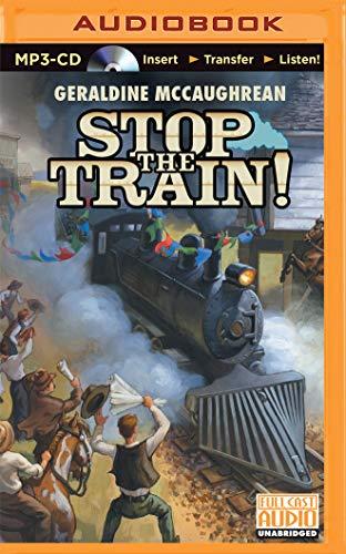 Stop the Train!: Mccaughrean, Geraldine