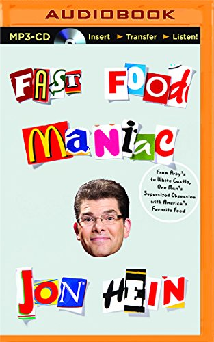 Fast Food Maniac: From Arby's to White Castle, One Man's Supersized Obsession with ...