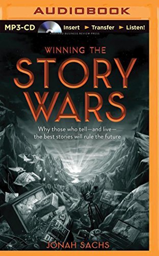 Winning the Story Wars: Why Those Who Tell - And Live - The Best Stories Will Rule the Future: ...