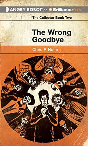 The Wrong Goodbye (Collector): Holm, Chris F.