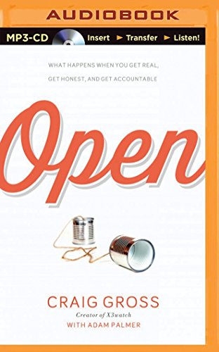 Open: What Happens When You Get Real, Get Honest, and Get Accountable: Gross, Craig