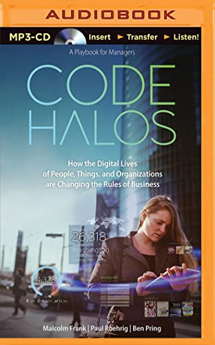 Code Halos: How the Digital Lives of People, Things, and Organizations Are Changing the Rules of ...