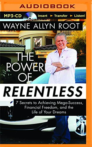 9781501260957: The Power of Relentless: 7 Secrets to Achieving Mega-Success, Financial Freedom, and the Life of Your Dreams
