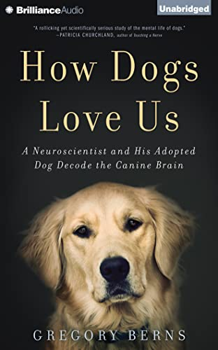 How Dogs Love Us: A Neuroscientist and His Adopted Dog Decode the Canine Brain: Berns, Gregory