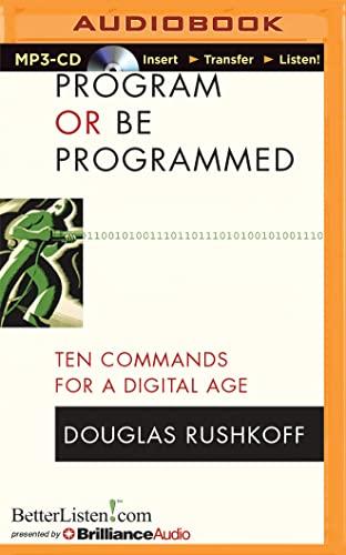 Program or Be Programmed: Ten Commands for a Digital Age: Rushkoff, Douglas