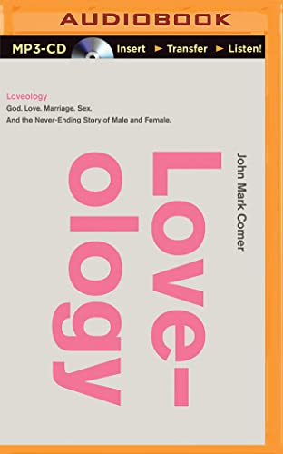 Loveology: God. Love. Marriage. Sex. and the Never-Ending Story of Male and Female: Comer, John ...