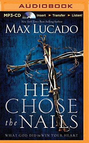 He Chose the Nails: What God Did to Win Your Heart: Lucado, Max